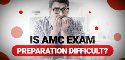 Is AMC Exam Preparation Difficult?